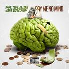 Pay Me No Mind