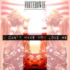 I Can't Make You Love Me