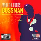 Who The Fuck's Bossman