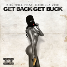 Big Trill - Get Back Get Buck Feat. Gorilla Zoe