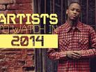 Artists To Watch In 2014