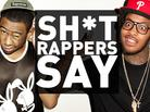 Shit Rappers Say