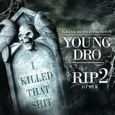 Young Dro - RIP I Killed That Shit 2 (Hosted by DJ MLK)