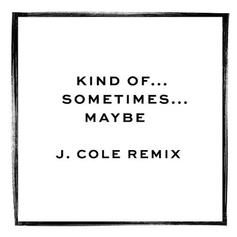 Kind Of...Sometimes...Maybe (Remix)