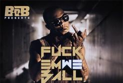 "Tracklist Revealed For B.o.B's ""Fuck Em We Ball"" Mixtape"