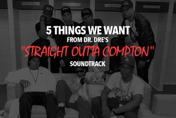 """5 Things We Want From Dr. Dre's """"Straight Outta Compton"""" Soundtrack"""
